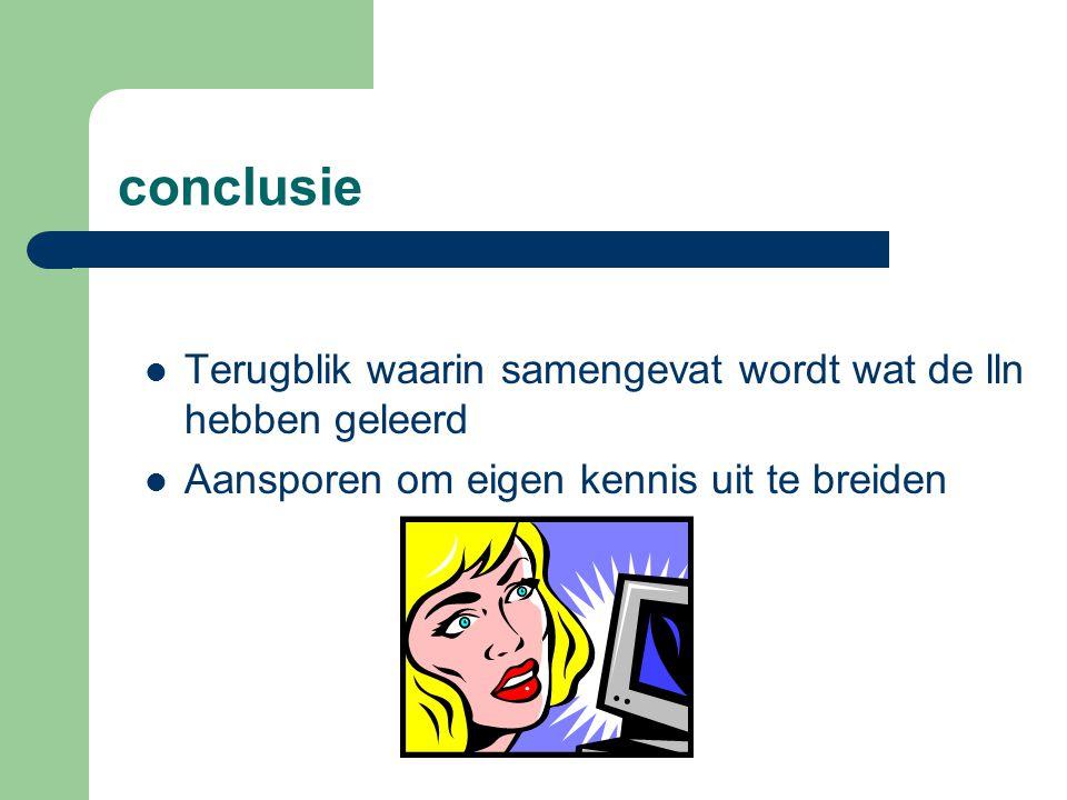 conclusie Terugblik waarin samengevat wordt wat de lln hebben geleerd ...: slideplayer.nl/slide/2052132