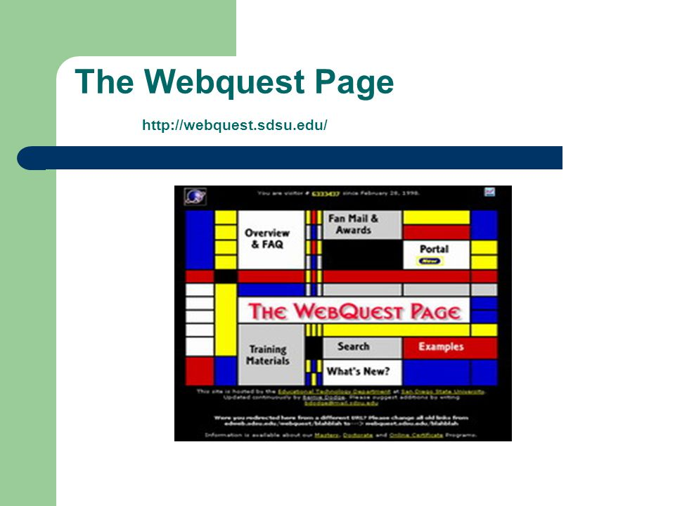 The Webquest Page http://webquest.sdsu.edu/ You are visitor # since February 28, 1998. This site is hosted by the Educational Technology Department at