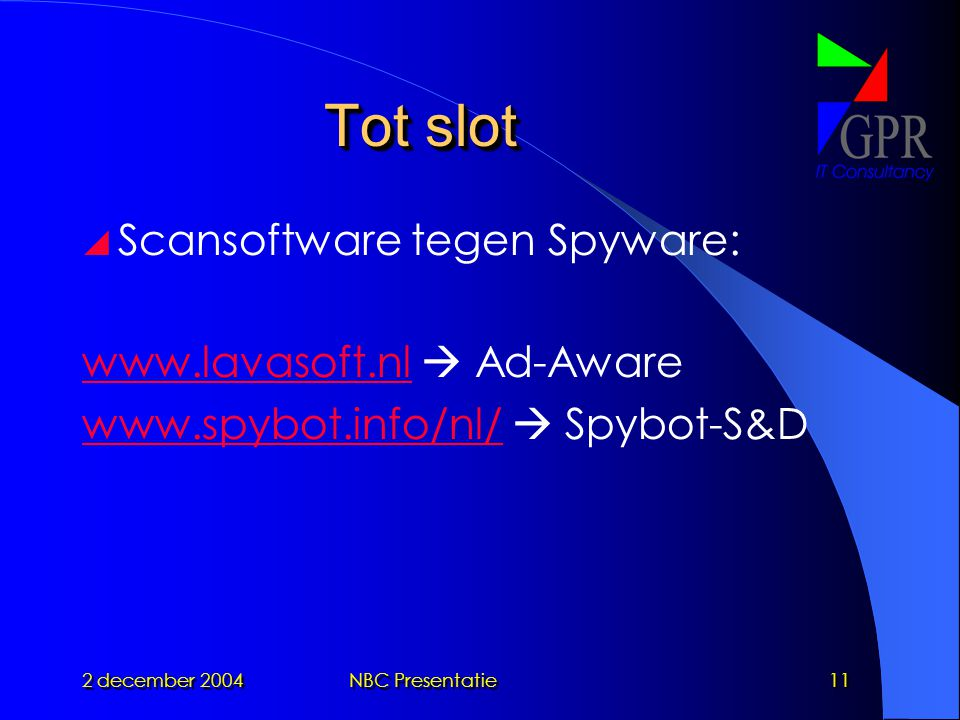 2 december 2004NBC Presentatie11 Tot slot  Scansoftware tegen Spyware:    Ad-Aware    Spybot-S&D
