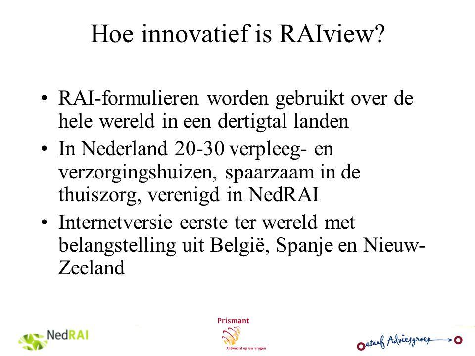 Hoe innovatief is RAIview? RAI-formulieren worden gebruikt over de hele wereld in een dertigtal landen In Nederland 20-30 verpleeg- en verzorgingshuiz