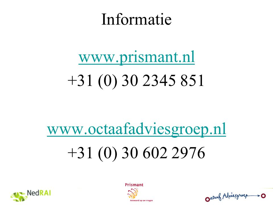 Informatie www.prismant.nl +31 (0) 30 2345 851 www.octaafadviesgroep.nl +31 (0) 30 602 2976