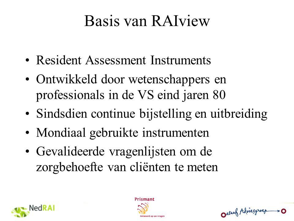 Basis van RAIview Resident Assessment Instruments Ontwikkeld door wetenschappers en professionals in de VS eind jaren 80 Sindsdien continue bijstellin