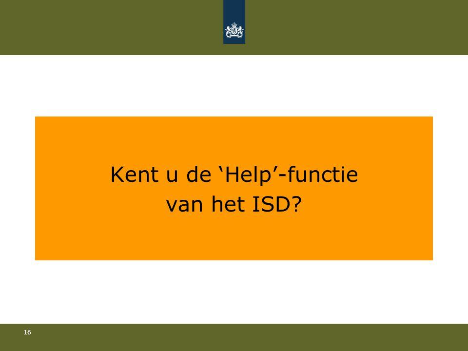 16 Kent u de 'Help'-functie van het ISD?