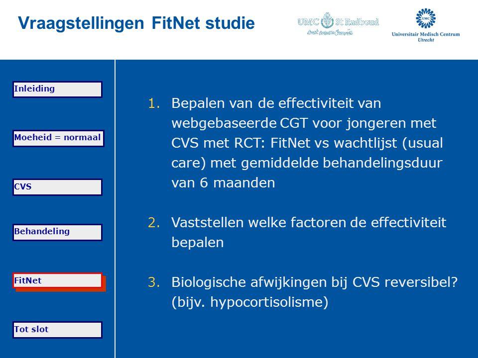 Vraagstellingen FitNet studie 1.Bepalen van de effectiviteit van webgebaseerde CGT voor jongeren met CVS met RCT: FitNet vs wachtlijst (usual care) me
