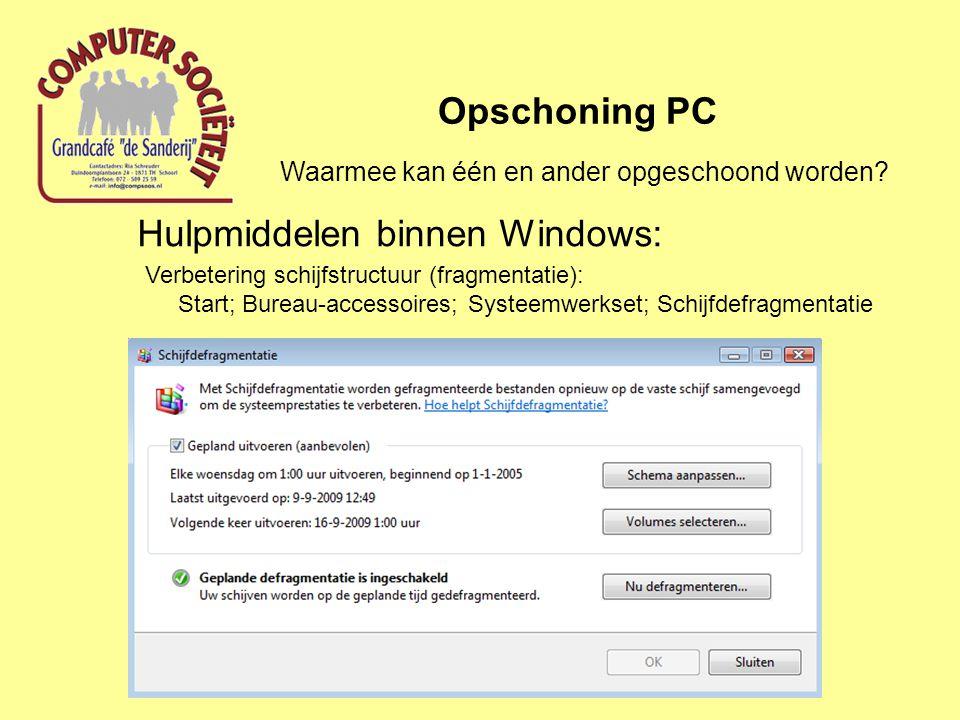 Hulpmiddelen binnen Windows: Opschoning PC Verbetering schijfstructuur (fragmentatie): Start; Bureau-accessoires; Systeemwerkset; Schijfdefragmentatie