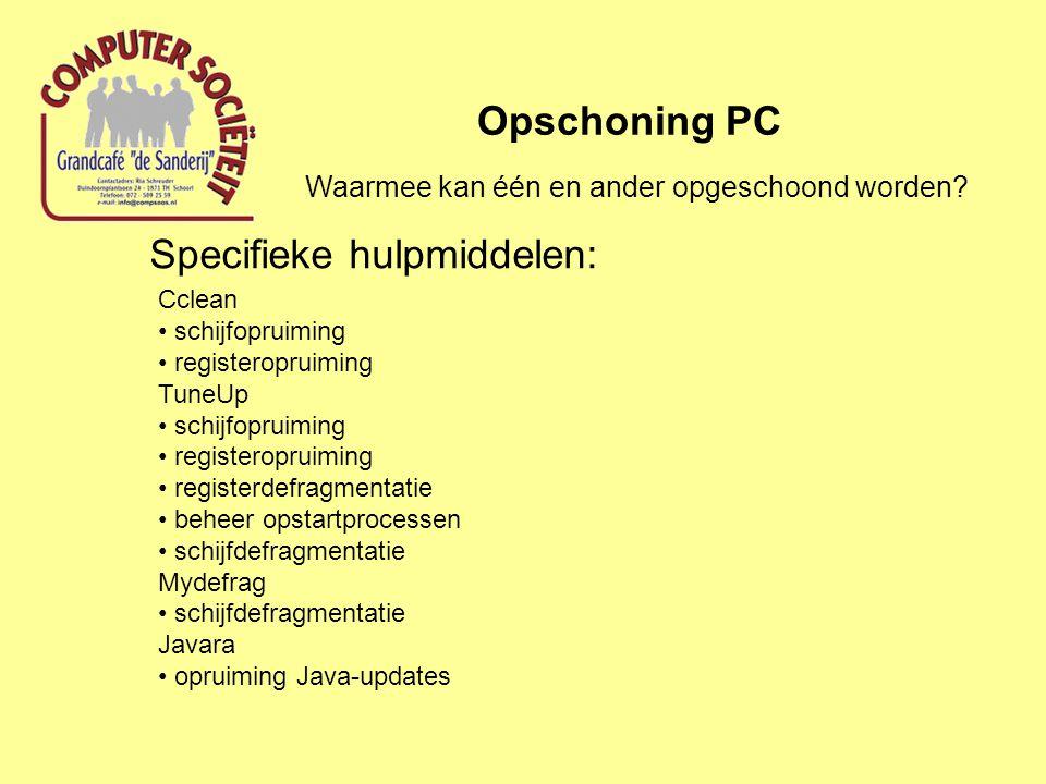 Specifieke hulpmiddelen: Opschoning PC Cclean schijfopruiming registeropruiming TuneUp schijfopruiming registeropruiming registerdefragmentatie beheer