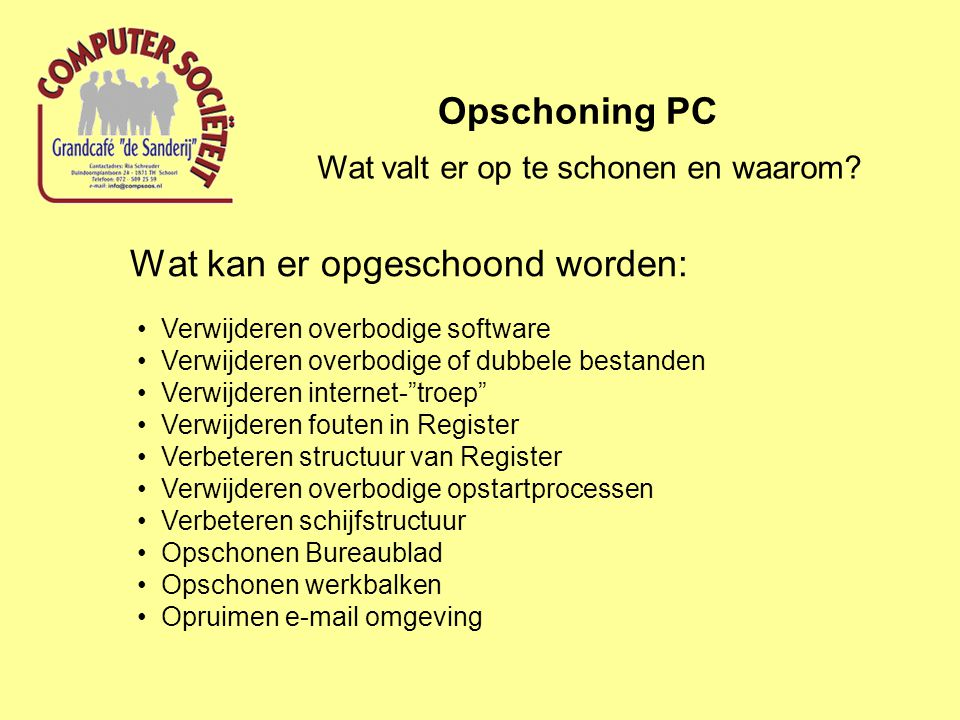 Hulpmiddelen binnen Windows: Opschoning PC Verwijderen overbodige software: Start; Configuratiescherm; Programma's en onderdelen Waarmee kan één en ander opgeschoond worden?