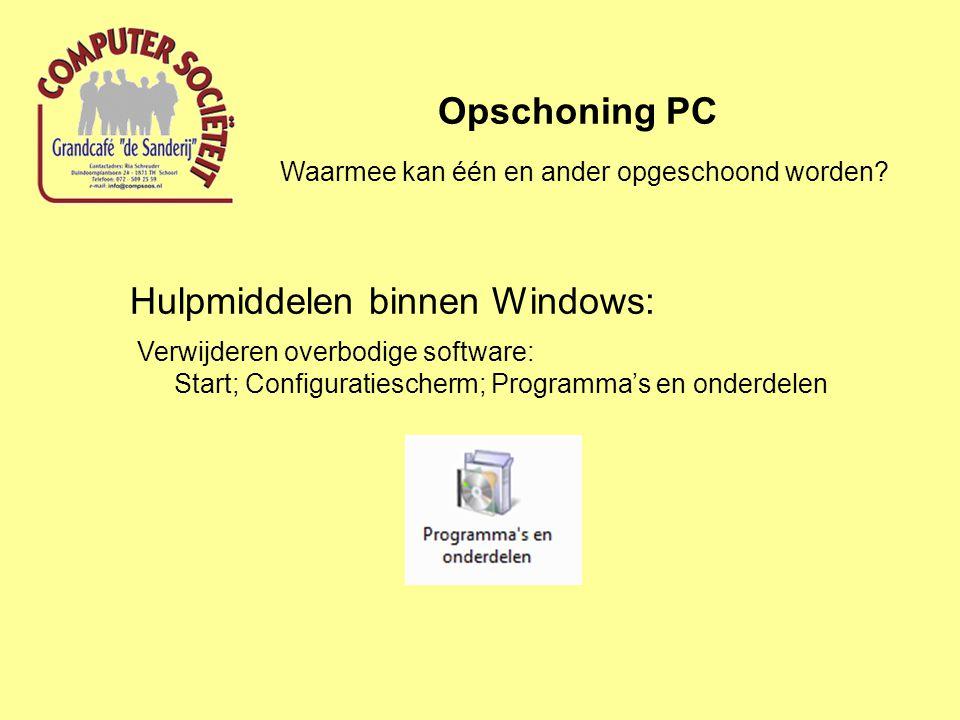 Hulpmiddelen binnen Windows: Opschoning PC Verwijderen overbodige software: Start; Configuratiescherm; Programma's en onderdelen Waarmee kan één en an