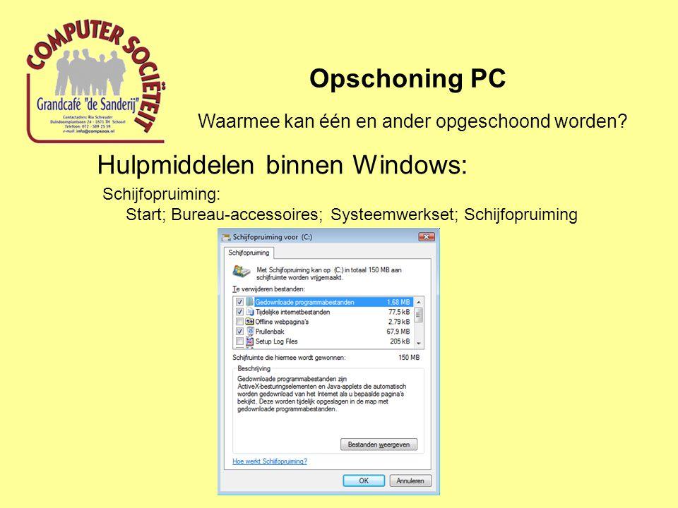 Hulpmiddelen binnen Windows: Opschoning PC Schijfopruiming: Start; Bureau-accessoires; Systeemwerkset; Schijfopruiming Waarmee kan één en ander opgesc