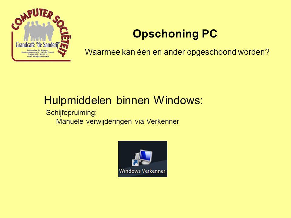 Hulpmiddelen binnen Windows: Opschoning PC Schijfopruiming: Manuele verwijderingen via Verkenner Waarmee kan één en ander opgeschoond worden?