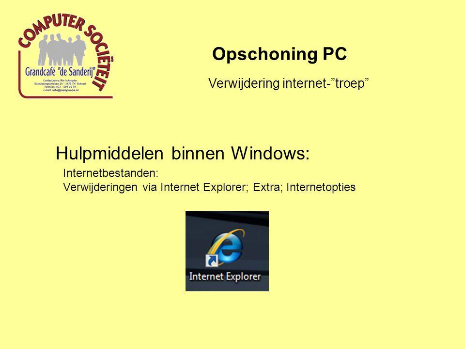 """Opschoning PC Verwijdering internet-""""troep"""" Hulpmiddelen binnen Windows: Internetbestanden: Verwijderingen via Internet Explorer; Extra; Internetoptie"""