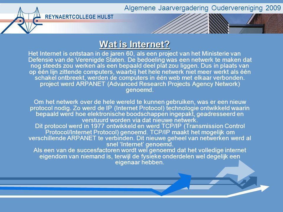 Algemene Jaarvergadering Oudervereniging 2009 Wat is Internet? Het Internet is ontstaan in de jaren 60, als een project van het Ministerie van Defensi