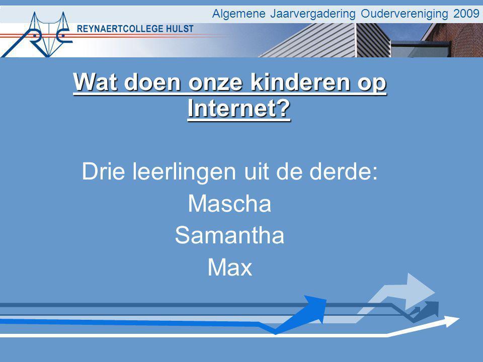 Algemene Jaarvergadering Oudervereniging 2009 Wat doen onze kinderen op Internet? Drie leerlingen uit de derde: Mascha Samantha Max