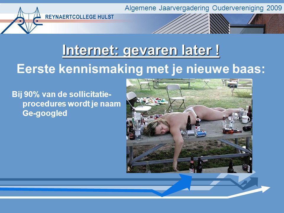 Algemene Jaarvergadering Oudervereniging 2009 Internet: gevaren later .