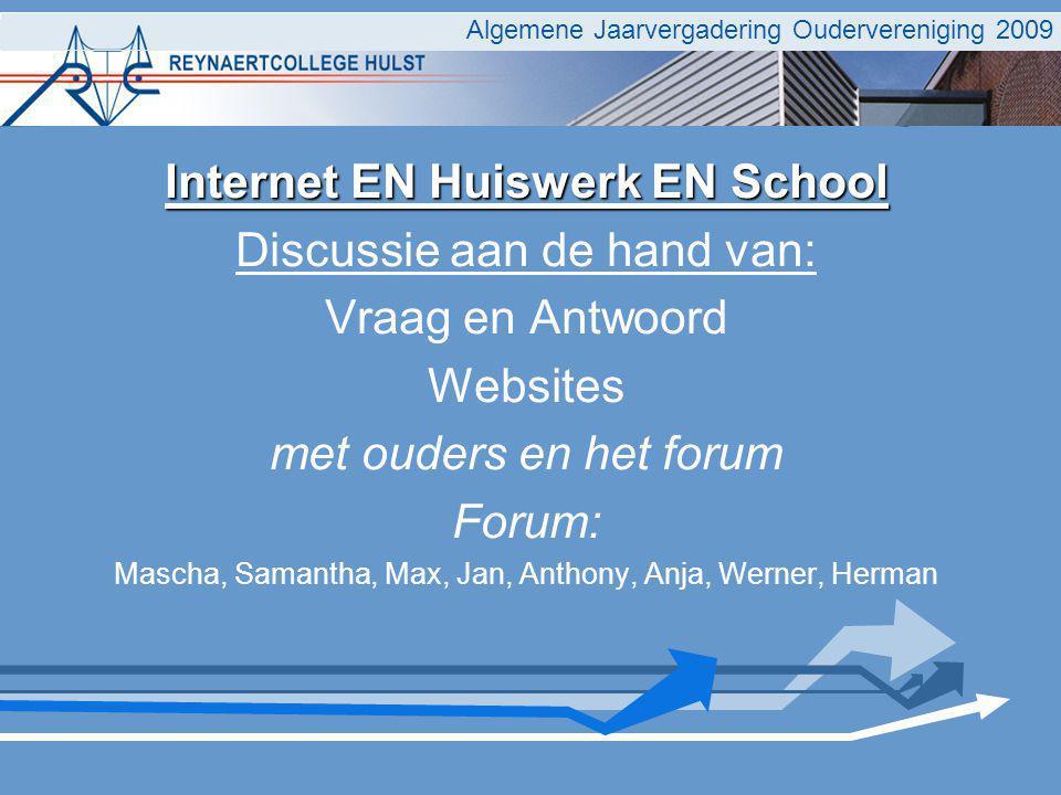 Algemene Jaarvergadering Oudervereniging 2009 Internet EN Huiswerk EN School Discussie aan de hand van: Vraag en Antwoord Websites met ouders en het f