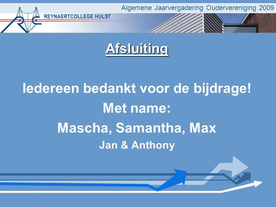 Algemene Jaarvergadering Oudervereniging 2009 Afsluiting Iedereen bedankt voor de bijdrage! Met name: Mascha, Samantha, Max Jan & Anthony