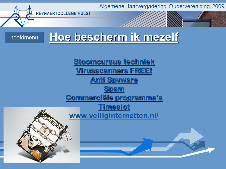 Algemene Jaarvergadering Oudervereniging 2009 Hoe bescherm ik mezelf Stoomcursus techniek Stoomcursus techniek Virusscanners FREE.