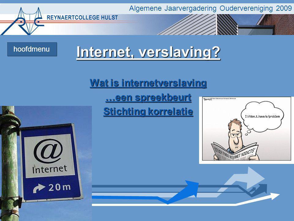 Algemene Jaarvergadering Oudervereniging 2009 Internet, verslaving? Wat is internetverslaving Wat is internetverslaving …een spreekbeurt …een spreekbe
