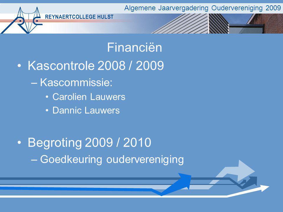 Financiën Kascontrole 2008 / 2009 –Kascommissie: Carolien Lauwers Dannic Lauwers Begroting 2009 / 2010 –Goedkeuring oudervereniging Algemene Jaarvergadering Oudervereniging 2009