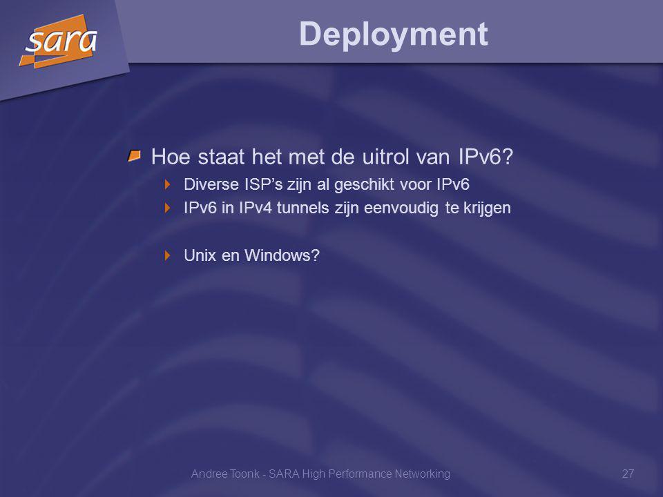 Andree Toonk - SARA High Performance Networking27 Deployment Hoe staat het met de uitrol van IPv6.