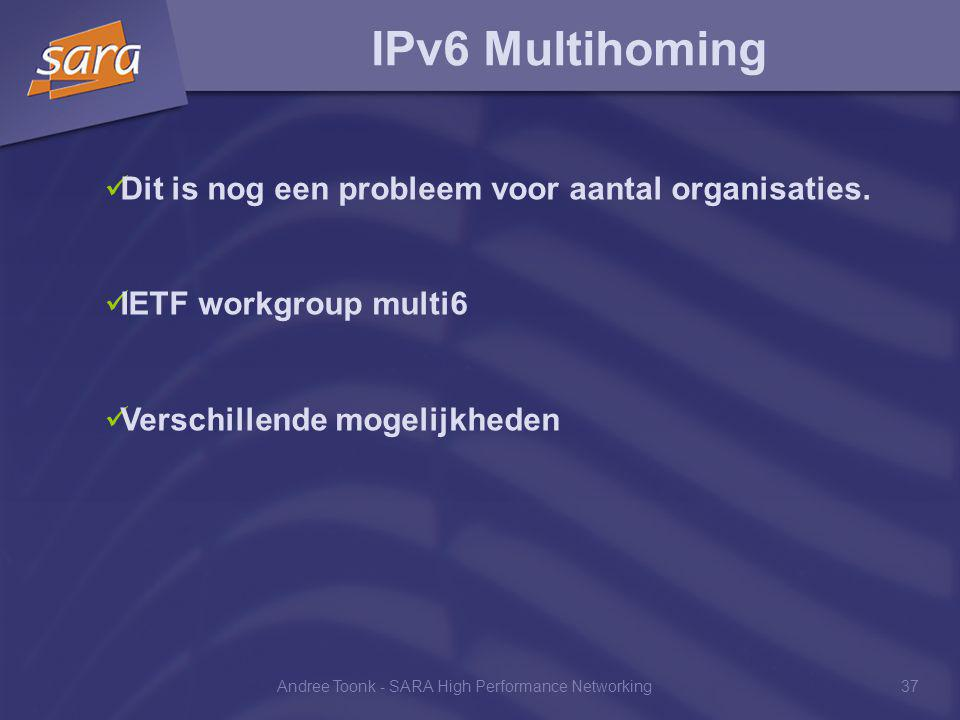Andree Toonk - SARA High Performance Networking37 IPv6 Multihoming Dit is nog een probleem voor aantal organisaties.