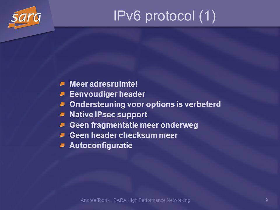 Andree Toonk - SARA High Performance Networking9 IPv6 protocol (1) Meer adresruimte.