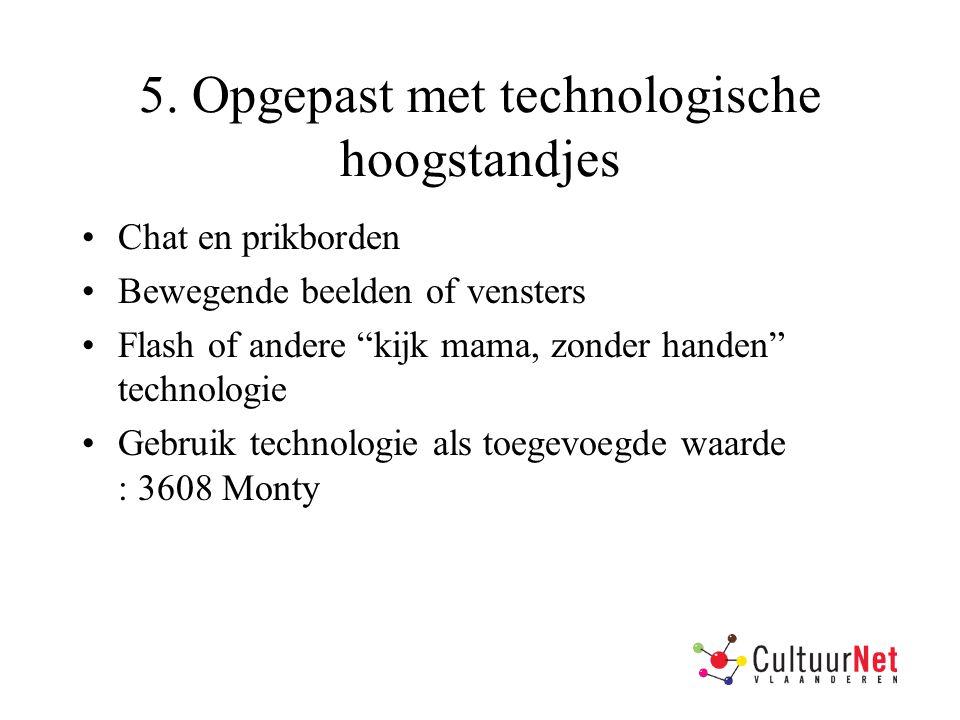 """5. Opgepast met technologische hoogstandjes Chat en prikborden Bewegende beelden of vensters Flash of andere """"kijk mama, zonder handen"""" technologie Ge"""