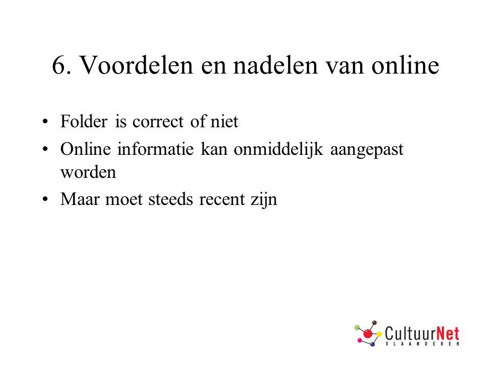 6. Voordelen en nadelen van online Folder is correct of niet Online informatie kan onmiddelijk aangepast worden Maar moet steeds recent zijn