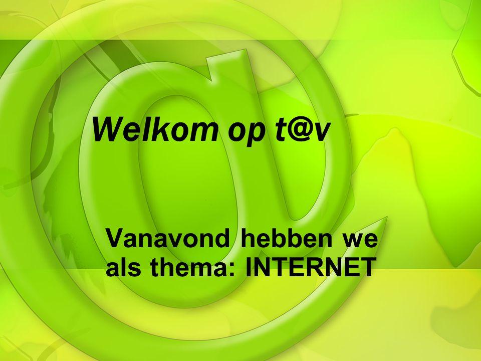 Welkom op t@v Vanavond hebben we als thema: INTERNET