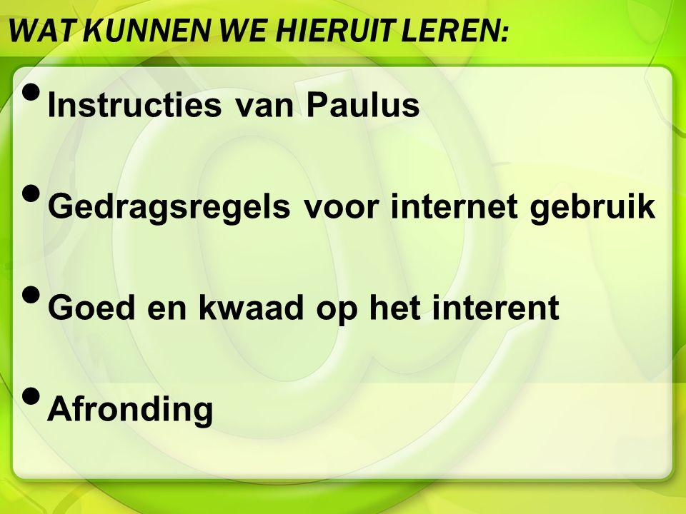 WAT KUNNEN WE HIERUIT LEREN: Instructies van Paulus Gedragsregels voor internet gebruik Goed en kwaad op het interent Afronding