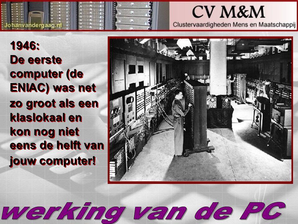 1946: De eerste computer (de ENIAC) was net zo groot als een klaslokaal en kon nog niet eens de helft van jouw computer! 1946: De eerste computer (de