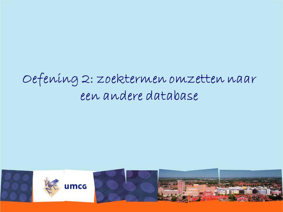 20 Oefening 2: zoektermen omzetten naar een andere database