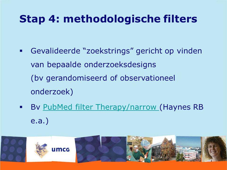 """Stap 4: methodologische filters  Gevalideerde """"zoekstrings"""" gericht op vinden van bepaalde onderzoeksdesigns (bv gerandomiseerd of observationeel ond"""