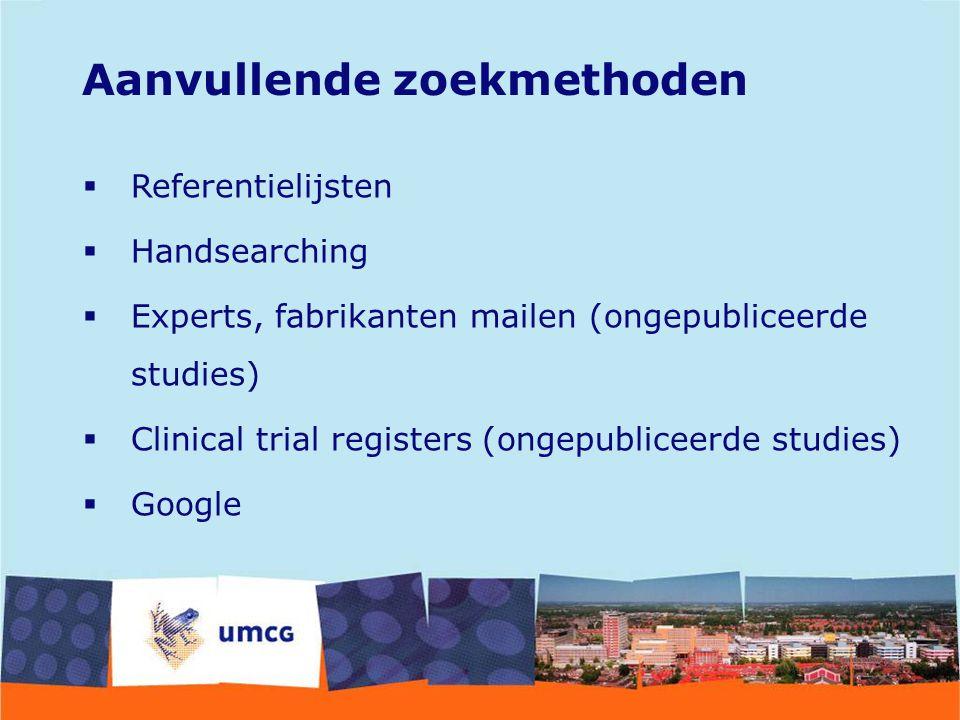  Referentielijsten  Handsearching  Experts, fabrikanten mailen (ongepubliceerde studies)  Clinical trial registers (ongepubliceerde studies)  Goo