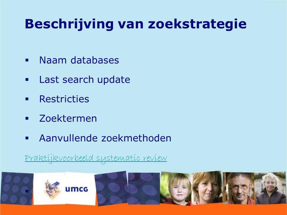  Naam databases  Last search update  Restricties  Zoektermen  Aanvullende zoekmethoden Praktijkvoorbeeld systematic review  Beschrijving van zoe