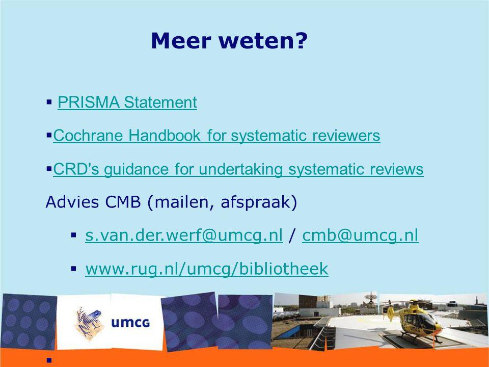 Meer weten?  PRISMA StatementPRISMA Statement  Cochrane Handbook for systematic reviewers Cochrane Handbook for systematic reviewers  CRD's guidanc