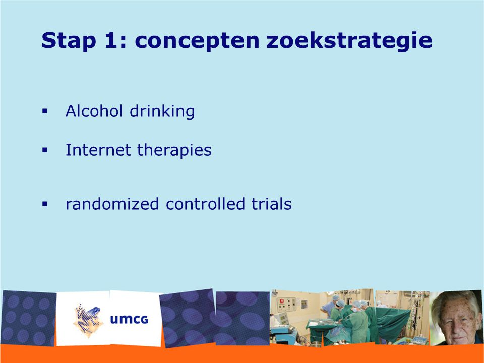 Stap 1: concepten zoekstrategie  Alcohol drinking  Internet therapies  randomized controlled trials