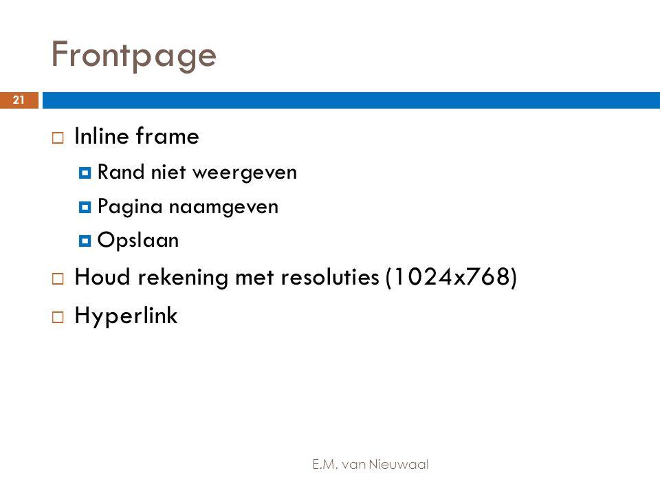 Frontpage  Inline frame  Rand niet weergeven  Pagina naamgeven  Opslaan  Houd rekening met resoluties (1024x768)  Hyperlink 21 E.M. van Nieuwaal