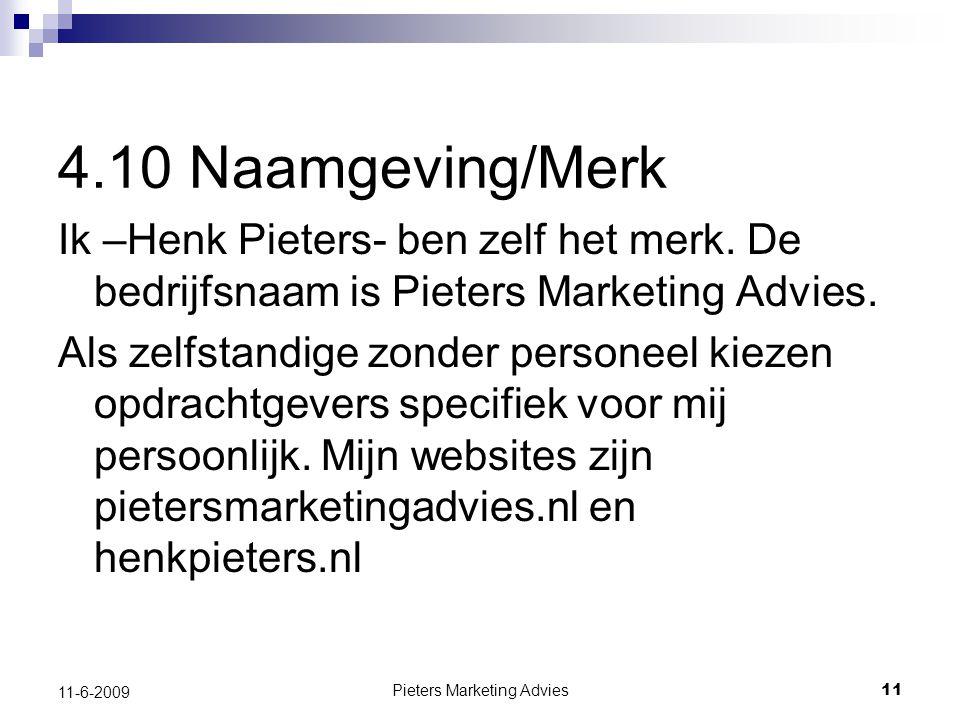 Pieters Marketing Advies11 11-6-2009 4.10 Naamgeving/Merk Ik –Henk Pieters- ben zelf het merk.