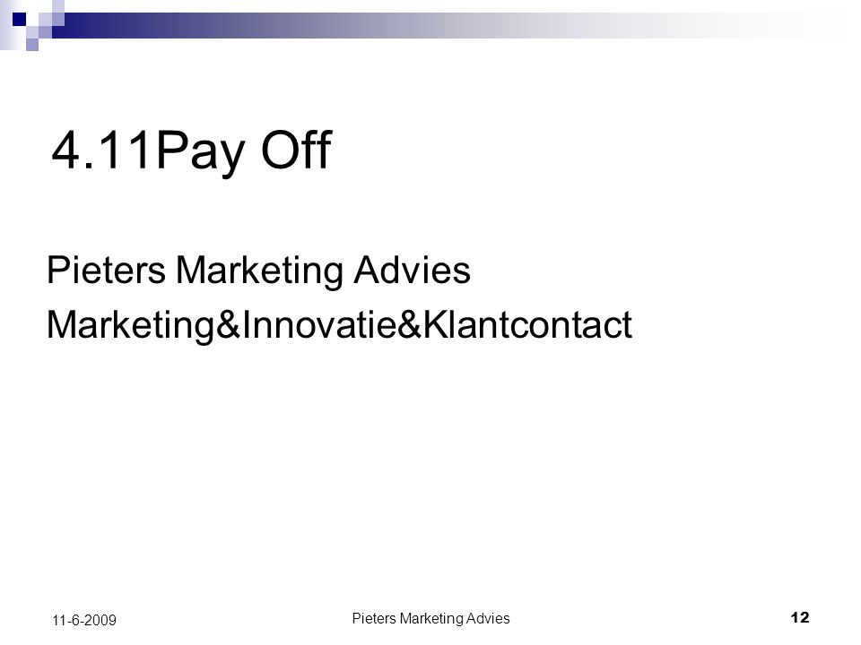 Pieters Marketing Advies12 11-6-2009 4.11Pay Off Pieters Marketing Advies Marketing&Innovatie&Klantcontact