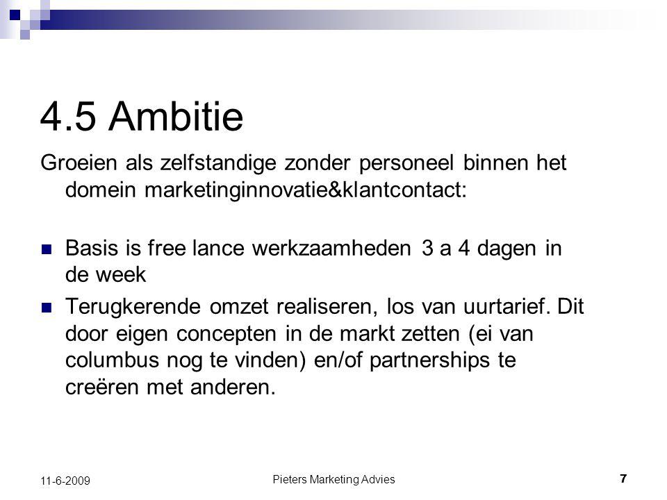 Pieters Marketing Advies8 11-6-2009 4.6 MerkPersoonlijkheid Teamplayer Hoge betrokkenheid Betrouwbaar Pragmatisch (oplossingsgericht) Resultaat gericht Innemend Enthousiast/energiek Bevlogen/geïnspireerd Bouwer