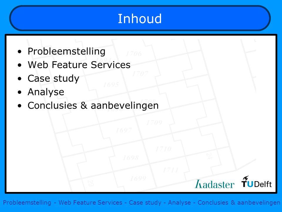 Inhoud Probleemstelling Web Feature Services Case study Analyse Conclusies & aanbevelingen Probleemstelling - Web Feature Services - Case study - Anal