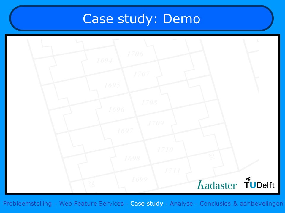 Case study: Demo Probleemstelling - Web Feature Services - Case study - Analyse - Conclusies & aanbevelingen