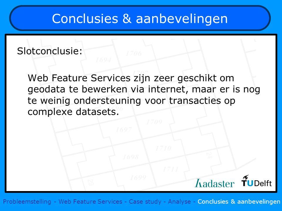 Conclusies & aanbevelingen Slotconclusie: Web Feature Services zijn zeer geschikt om geodata te bewerken via internet, maar er is nog te weinig ondersteuning voor transacties op complexe datasets.