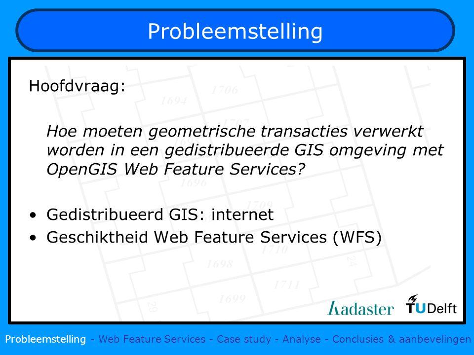 Hoofdvraag: Hoe moeten geometrische transacties verwerkt worden in een gedistribueerde GIS omgeving met OpenGIS Web Feature Services.