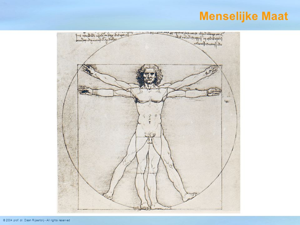 © 2004 prof. dr. Daan Rijsenbrij - All rights reserved Menselijke Maat