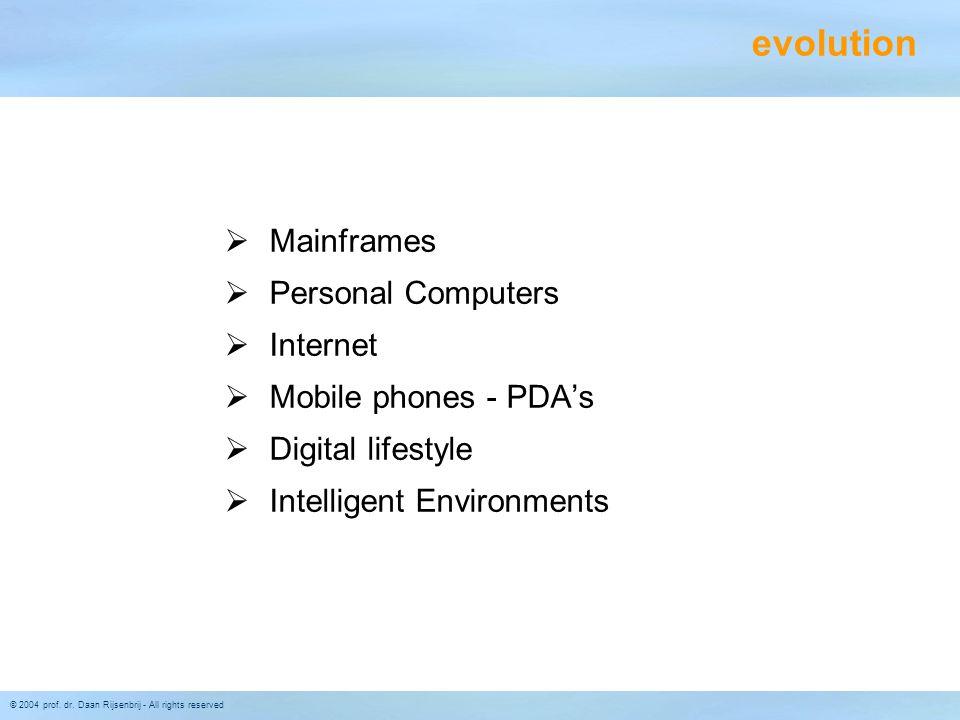 © 2004 prof. dr. Daan Rijsenbrij - All rights reserved evolution  Mainframes  Personal Computers  Internet  Mobile phones - PDA's  Digital lifest