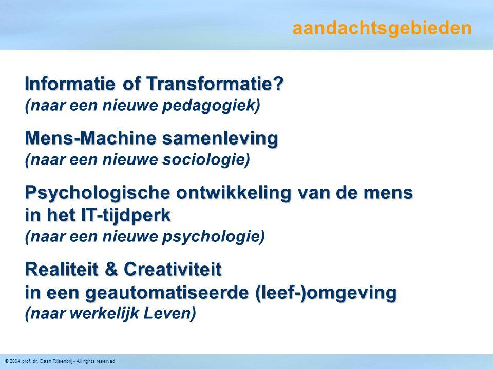 © 2004 prof. dr. Daan Rijsenbrij - All rights reserved aandachtsgebieden Informatie of Transformatie? Informatie of Transformatie? (naar een nieuwe pe