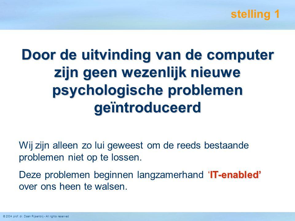 © 2004 prof. dr. Daan Rijsenbrij - All rights reserved stelling 1 Wij zijn alleen zo lui geweest om de reeds bestaande problemen niet op te lossen. IT