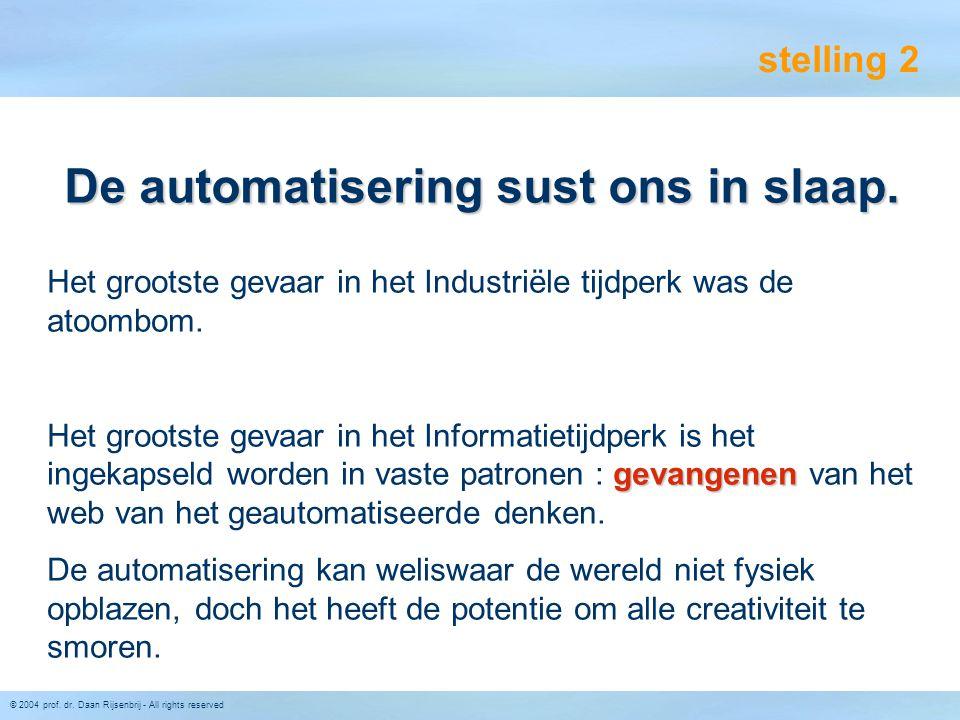 © 2004 prof. dr. Daan Rijsenbrij - All rights reserved stelling 2 Het grootste gevaar in het Industriële tijdperk was de atoombom. gevangenen Het groo